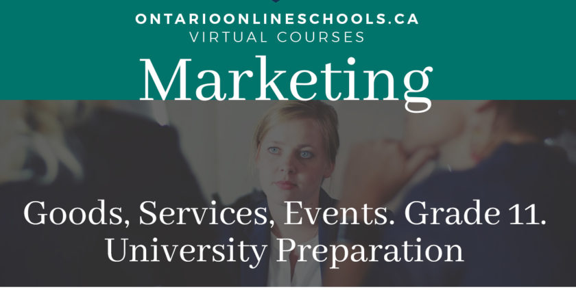 Grade 11, Business. Marketing: Goods, Services, Events. College Preparation. BMI3C