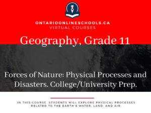 Grade 11, Canadian and World Issues. Forces of Nature: Physical Processes and Disasters. University/College Preparation, CGF3M
