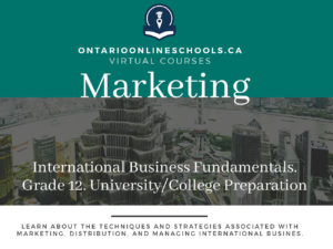 Grade 12, Business. International Business Fundamentals, University/College Preparation. BBB4M
